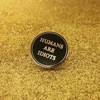 Life Club Humans are Idiots Pin